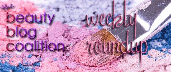Beauty Blog Coalition Weekly Roundup