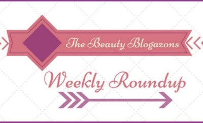 Beauty Blogazons Weekly Roundup
