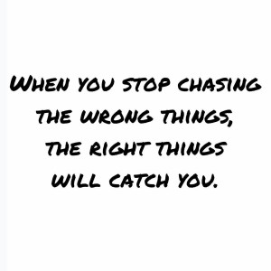 Stop chasing the wrong things!